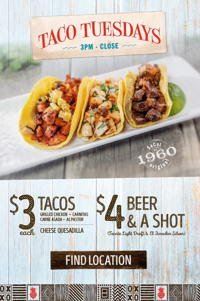Special: Taco Tuesday Every Tuesday, 3pm – Close in the Cantina! Enjoy $3 Tacos Specials, $3 Cheese Quesadillas, and $4 Beer & a Shot specials.