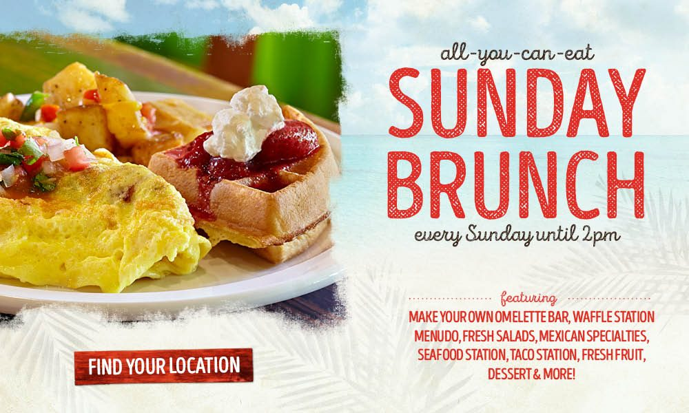 Special: All-you-can-eat Sunday Brunch, Every Sunday until 2pm. Featuring Make Your Own omelette Bar, Waffle Station, Menudo, Fresh Salads, Mexican Specialties, Seafood Station, Fresh Fruit, Dessert & More!
